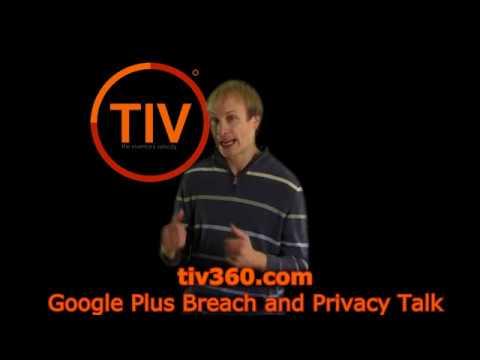 TIV Talk  – Google Plus Data Breach and Privacy