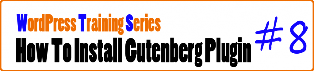 WordPress Training Series 8 - How to Install Gutenberg Plugin